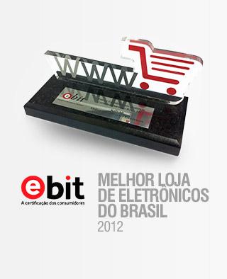 MELHOR LOJA DE ELETRÔNICOS DO BRASIL 2012 -  E-BIT